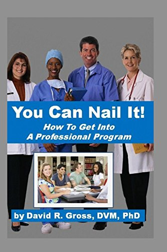 9780982971369: You Can Nail It: A common sense guide for getting into and competing successfully in a medical, dental or veterinary school