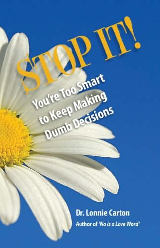 9780982971628: STOP IT! You're too smart to keep making Dumb Decisions