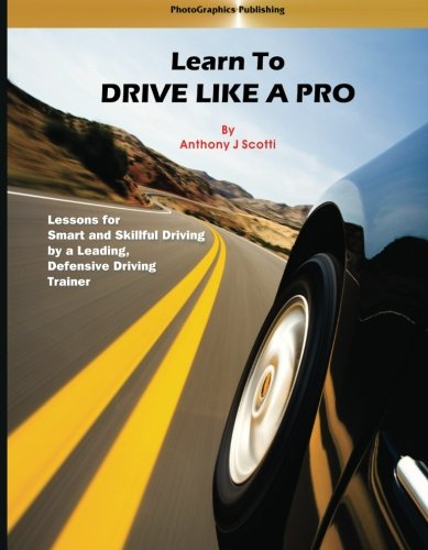 9780982973004: Learn to Drive Like a Pro: Lessons for Smart and Skillful Driving by a Leading Defensive Driving trainer (Volume 1)