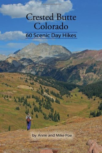 Crested Butte Colorado: 60 Scenic Day Hikes.: Anne and Mike Poe .
