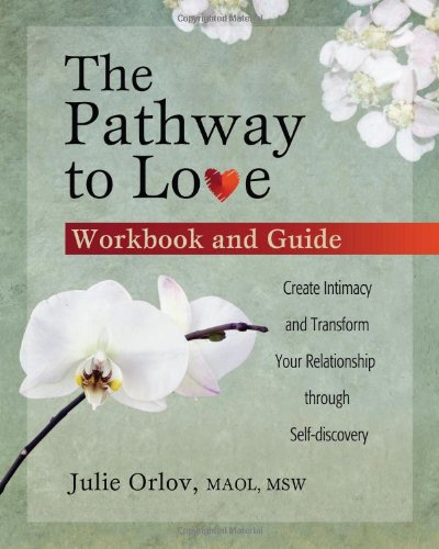 The Pathway to Love Workbook and Guide: Create Intimacy and Transform Your Relationship Through ...