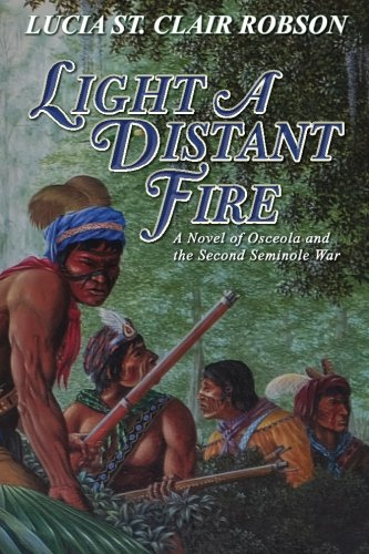 9780982977996: Light a Distant Fire: A Novel of Osceola and the Second Seminole War