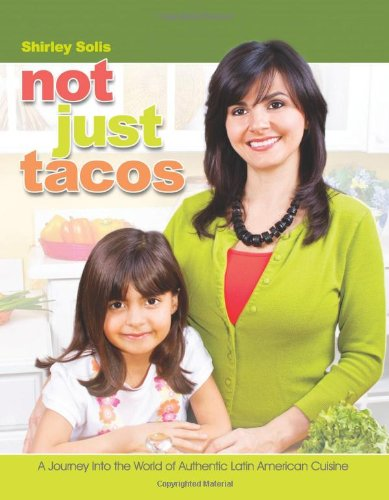 Not Just Tacos A Journey Into the World of Authentic Latin American Cuisine: Shirley Solis