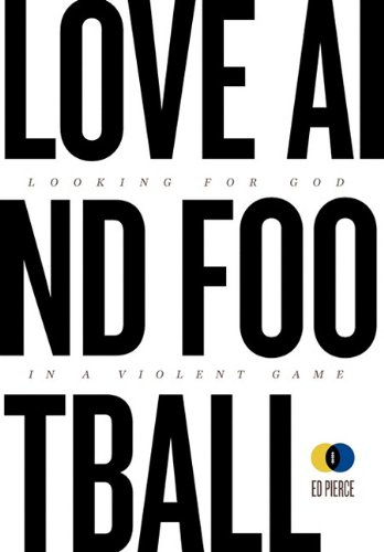 9780982984000: Love and Football: Looking for God in a Violent Name
