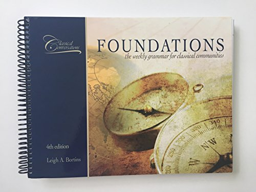 Foundations: The Weekly Grammar for Classical Communities (Classical Foundations): Leigh A. Bortins