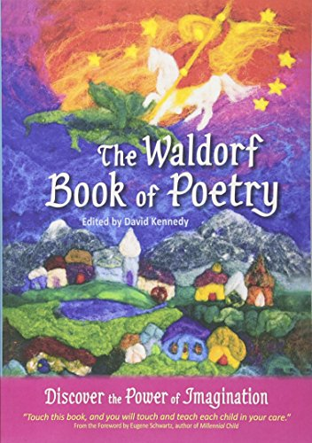 The Waldorf Book of Poetry: Discover the Power of Imagination (0982990510) by David Kennedy