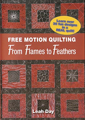 9780982993040: Free Motion Quilting From Flames to Feathers: Learn Over 30 Fun Designs in a Real Quilt