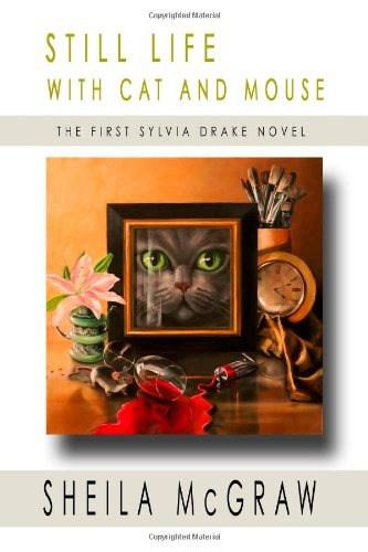 9780982998717: Still Life with Cat and Mouse: The First Sylvia Drake Novel