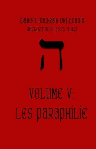 9780982999295: Aberrations in Sex Magic: Volume V: Les Paraphilie