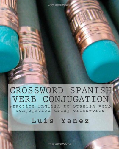 9780983005612: Crossword Spanish Verb Conjugation: Practice English to Spanish verb conjugation using crosswords