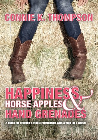 Happiness, Horse Apples and Hand Grenades A: Connie K. Thompson