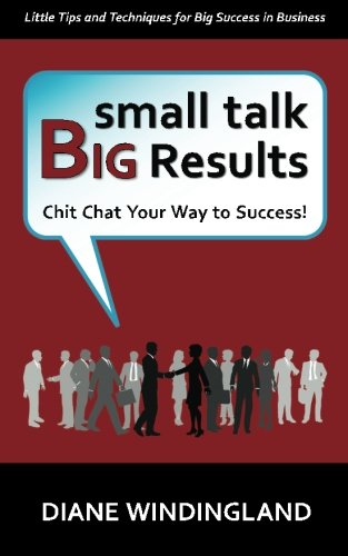 9780983007807: Small Talk, Big Results: Chit Chat Your Way to Success!