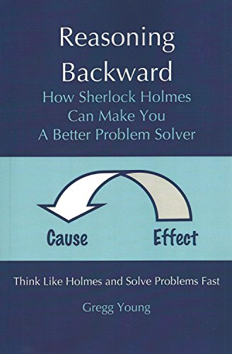 9780983011309: Reasoning Backward: How Sherlock Holmes Can Make You a Better Problem Solver; Cause and Effect