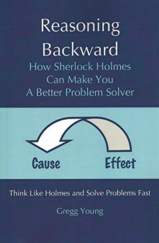 9780983011309: Reasoning Backward: How Sherlock Holmes Can Make You a Better Problem Solver