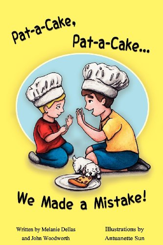 Pat-A-Cake, Pat-A-Cake. We Made A Mistake!: Dellas, Melanie; Woodworth, John