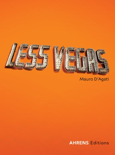 Mauro D'Agati: Less Vegas: A Vacation Photo Album of the Fabulous Las Vegas: Ahrens Editions