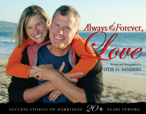 Always & Forever, Love (Success Stories of Marriages 20+ Years Strong): Otis G. Sanders