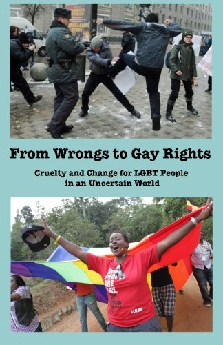 9780983020622: From Wrongs to Gay Rights: Cruelty and change for LGBT people in an uncertain world
