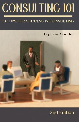 9780983026648: Consulting 101, 2nd Edition: 101 Tips for Success in Consulting