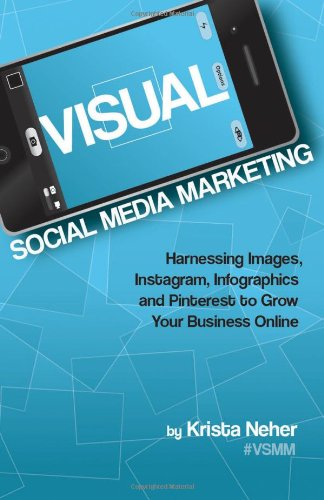9780983028628: Visual Social Media Marketing: Harnessing Images, Instagram, Infographics and Pinterest to Grow Your Business Online