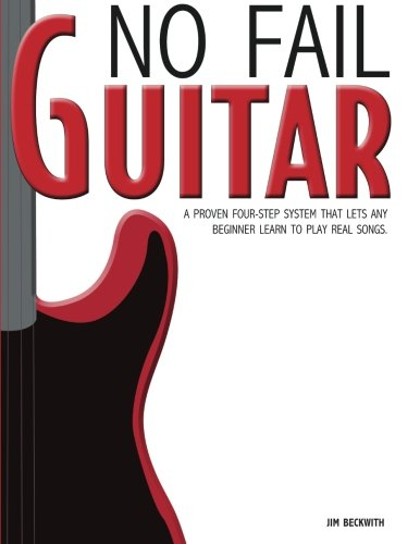 9780983029816: No Fail Guitar:: a proven four step system that lets any beginner learn to play real songs.