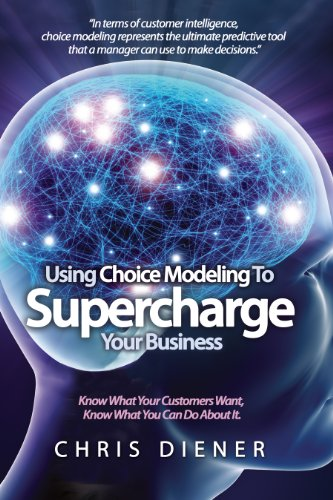 9780983043607: Using Choice Modeling to Supercharge Your Business