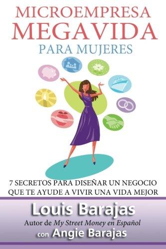 9780983046073: MicroEmpresa, MegaVida para Mujeres: 7 Secretos para diseñar un negocio que te ayude a vivir una vida mejor (Spanish Edition)