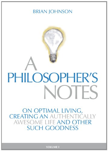 9780983059103: A Philosopher's Notes: On Optimal Living, Creating an Authentically Awesome Life and Other Such Goodness, Vol. 1