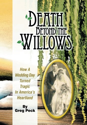 9780983060147: Death Beyond the Willows: How a Wedding Day Turned Tragic in America's Heartland