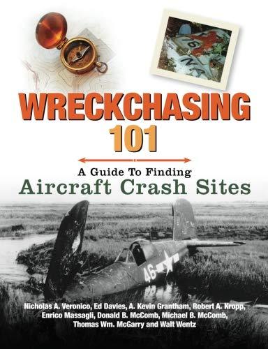 Wreckchasing 101: A Guide to Finding Aircraft Crash Sites: Nicholas A. Veronico