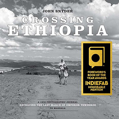 Crossing Ethiopia: A 1972 photographic journal retracing: Snyder, John