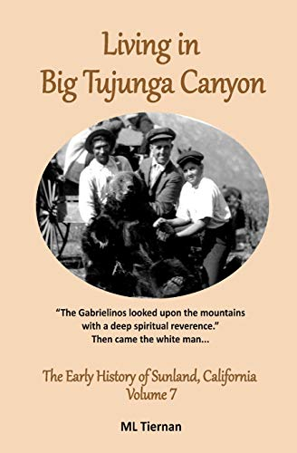 9780983067269: Living in Big Tujunga Canyon (The Early History of Sunland, California) (Volume 7)