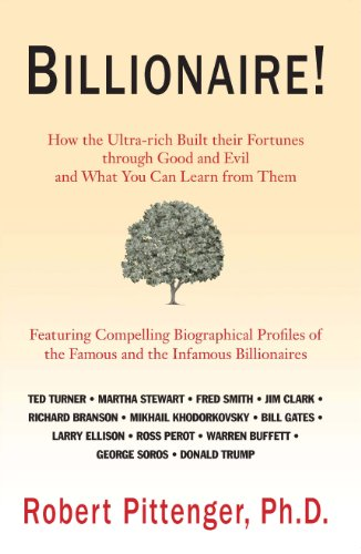 9780983070405: Billionaire! How the Ultra-Rich Built Their Fortunes through Good and Evil, and What You Can Learn from Them