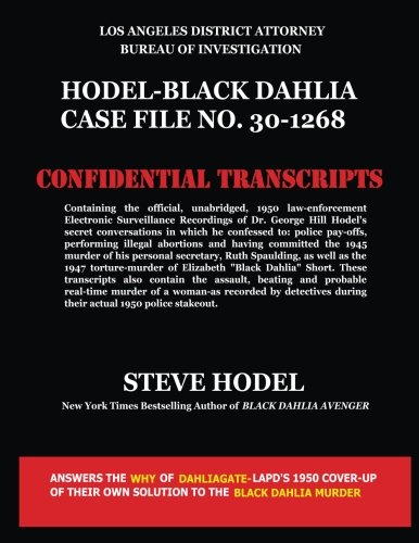 9780983074465: Hodel-Black Dahlia Case File No. 30-1268: Official 1950 Law Enforcement Transcripts  of Stake-Out and Electronic Recordings of Black Dahlia Murder Confession made by Dr. George Hill Hodel