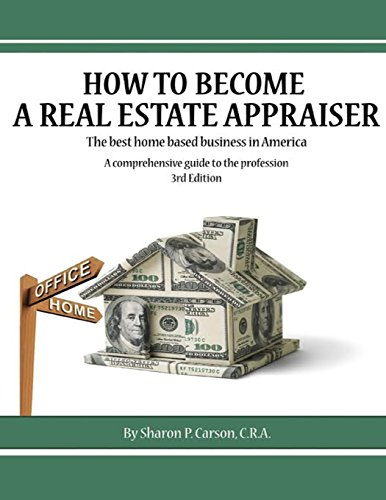 How to become a Real Estate Appraiser - 3rd Edition: The best home based business in America: ...
