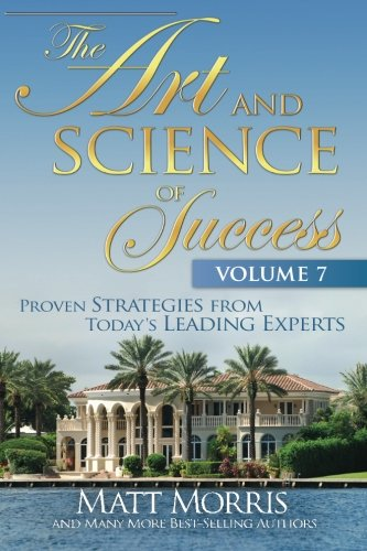 9780983077060: The Art and Science of Success, Volume 7: Proven Strategies from Today's Leading Experts