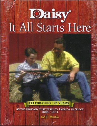 9780983077213: Daisy. It All Starts Here: Celebrating 125 Years as the Company That Teaches America to Shoot. 1886 - 2011