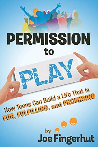 Permission to Play: How Teens Can Build: Fingerhut, Joe