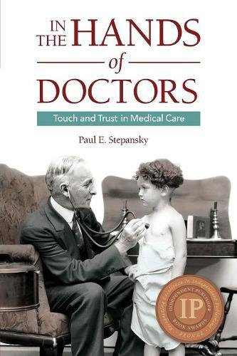 9780983080770: In the Hands of Doctors: Touch and Trust in Medical Care