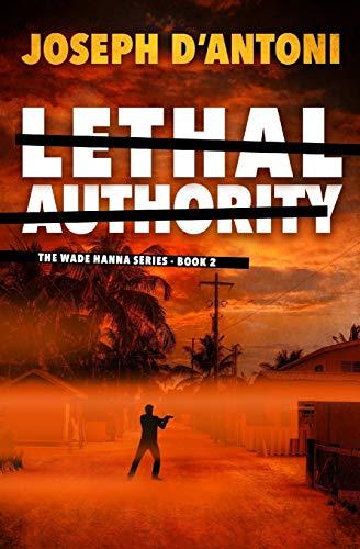 Lethal Authority: The Wade Hanna Series - Book 2 (Volume 2): Joseph D'Antoni