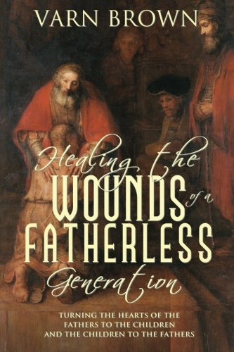 9780983082200: Healing The Wounds Of A Fatherless Generation