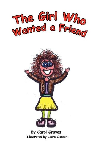 The Girl Who Wanted A Friend: Carol Sue Graves