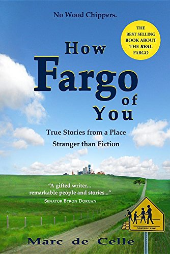 How Fargo of You: True Stories from a Place Stranger than Fiction: de Celle, Marc