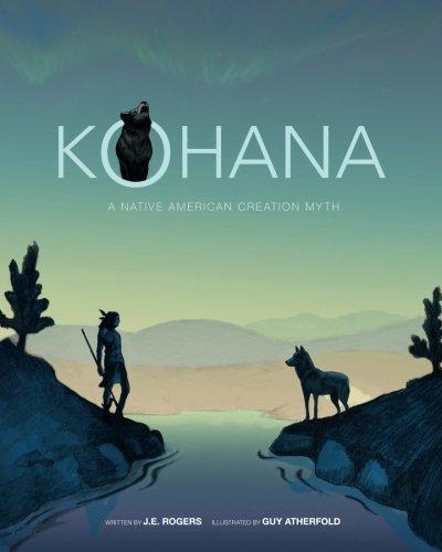 Kohana: A Native American Creation Myth: Rogers, J. E.