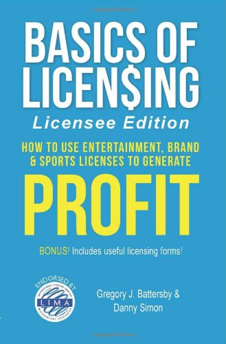 9780983096313: Basics of Licensing: How to Use Entertainment, Brand & Sports Licenses to Generate Profit, Licensee Edition