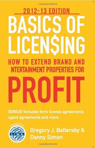 9780983096337: Basics of Licensing: 2012–13: How to Extend Brand and Entertainment Properties for Profit