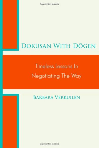 Dokusan with Dogen: Timeless Lessons in Negotiating the Way: Barbara Verkuilen