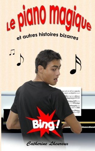 9780983101604: Le Piano magique et autres histoires bizarres: Stories for Advanced Students of French I (French Edition)