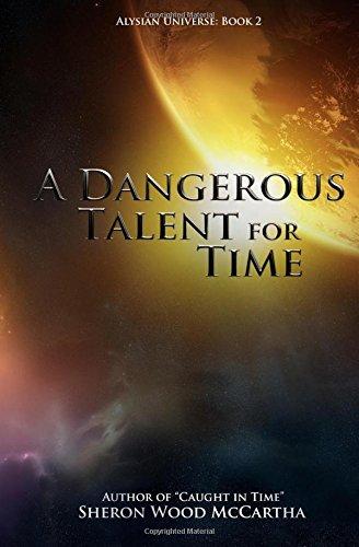 9780983106647: A Dangerous Talent for Time: Alysian Universe