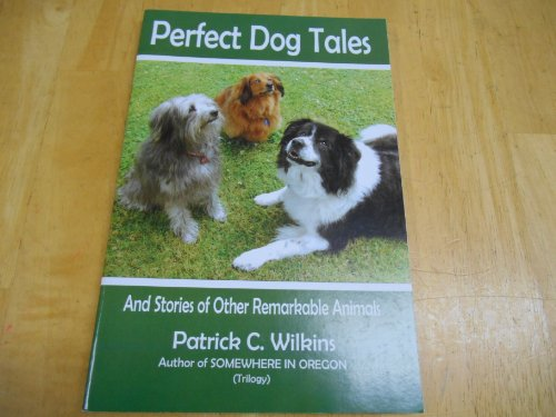 Perfect Dog Tales - And Stories of: Wilkins, Patrick C.